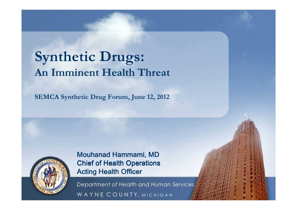 Synthetic Drugs:An Imminent Health ThreatSEMCA Synthetic Drug Forum, June 12, 2012            Mouhanad Hammami, MD        ...