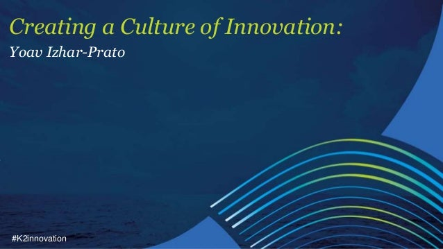 #K2innovation Creating a Culture of Innovation: Yoav Izhar-Prato
