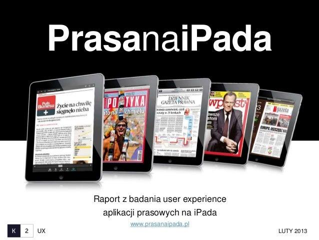 PrasanaiPada  Raport z badania user experience    aplikacji prasowych na iPada          www.prasanaipada.pl               ...