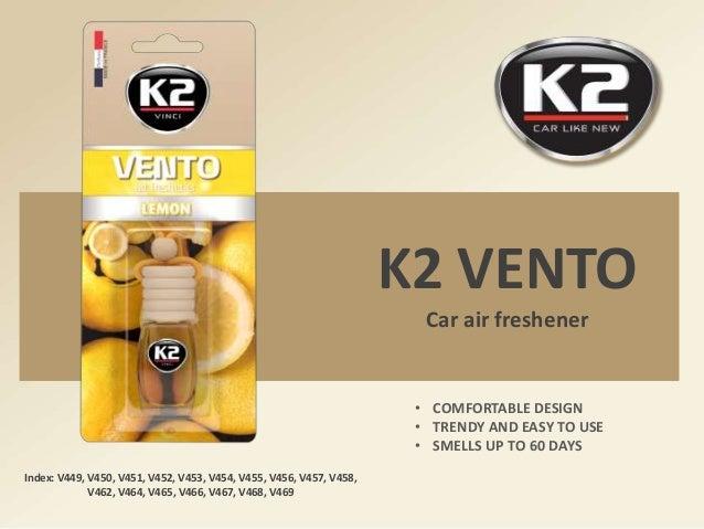 K2 VENTO Car air freshener Index: V449, V450, V451, V452, V453, V454, V455, V456, V457, V458, V462, V464, V465, V466, V467...