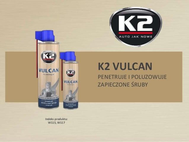 Indeks produktu: W115, W117 K2 VULCAN PENETRUJE I POLUZOWUJE ZAPIECZONE ŚRUBY