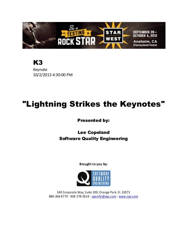 """K3 Keynote 10/2/2013 4:30:00 PM  """"Lightning Strikes the Keynotes"""" Presented by: Lee Copeland Software Quality Engineering ..."""