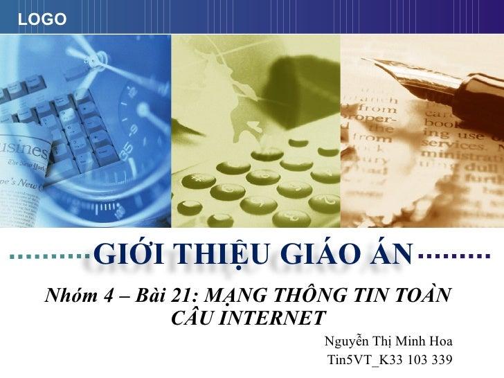 Nhóm 4 – Bài 21: MẠNG THÔNG TIN TOÀN CẦU INTERNET Nguyễn Thị Minh Hoa Tin5VT_K33 103 339 GIỚI THIỆU GIÁO ÁN