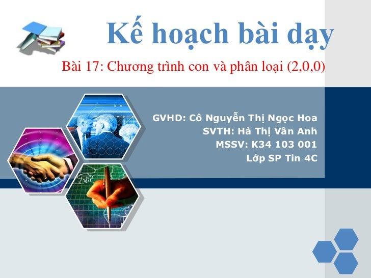 LOGO          Kế hoạch bài dạy   Bài 17: Chương trình con và phân loại (2,0,0)                  GVHD: Cô Nguyễn Thị Ngọc H...