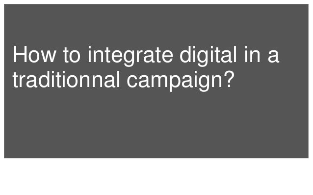 How to integrate digital in a  traditionnal campaign?