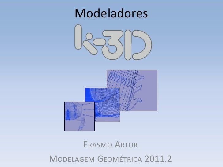 Modeladores       ERASMO ARTURMODELAGEM GEOMÉTRICA 2011.2