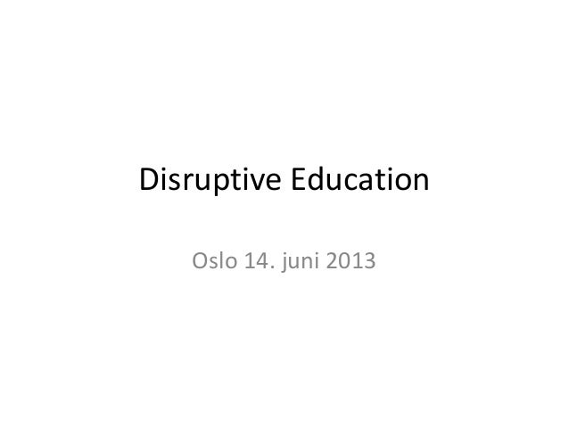 Disruptive EducationOslo 14. juni 2013