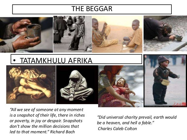 """THE BEGGAR • TATAMKHULU AFRIKA """"All we see of someone at any moment is a snapshot of their life, there in riches or povert..."""