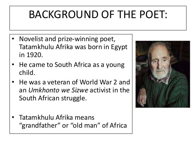 african beggar poem Title length color rating 'nothing's changed' by tatamkhulu afrika - 'nothing's changed' by tatamkhulu afrika nothing's changed is a very intense poem, it is showing the black boy's feeling towards what he is seeing and experiencing during his life the poet tells the reader how he's angry due to the attitude towards black people.