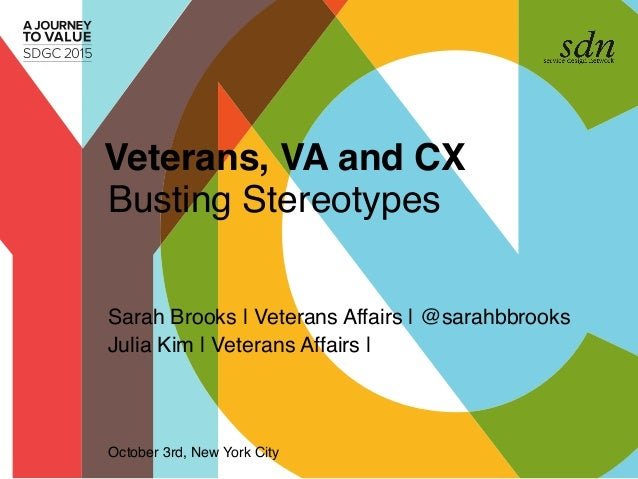 Sarah Brooks | Veterans Affairs | @sarahbbrooks Julia Kim | Veterans Affairs | Busting Stereotypes Veterans, VA and CX Oct...