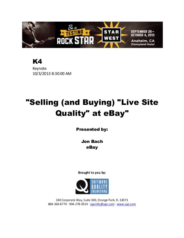 """K4 Keynote 10/3/2013 8:30:00 AM  """"Selling (and Buying) """"Live Site Quality"""" at eBay"""" Presented by: Jon Bach eBay  Brought t..."""