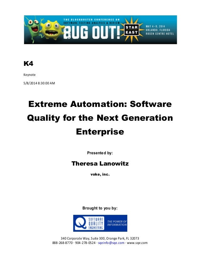 K4 Keynote 5/8/2014 8:30:00 AM Extreme Automation: Software Quality for the Next Generation Enterprise Presented by: There...