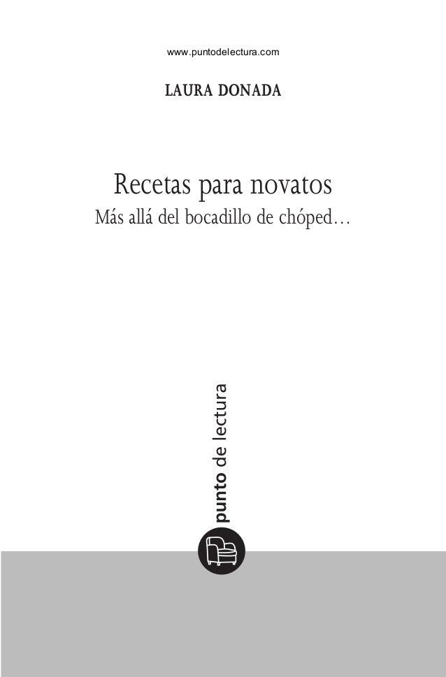 laura donada Recetas para novatos Más allá del bocadillo de chóped… RecetasParaNovatos.indd 3 11/3/09 12:49:30 www.puntode...