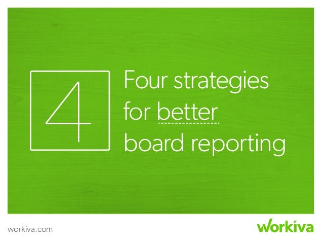 workiva.com Four strategies for better board reporting