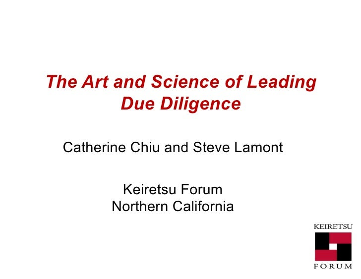 The Art and Science of Leading Due Diligence Catherine Chiu and Steve Lamont Keiretsu Forum Northern California