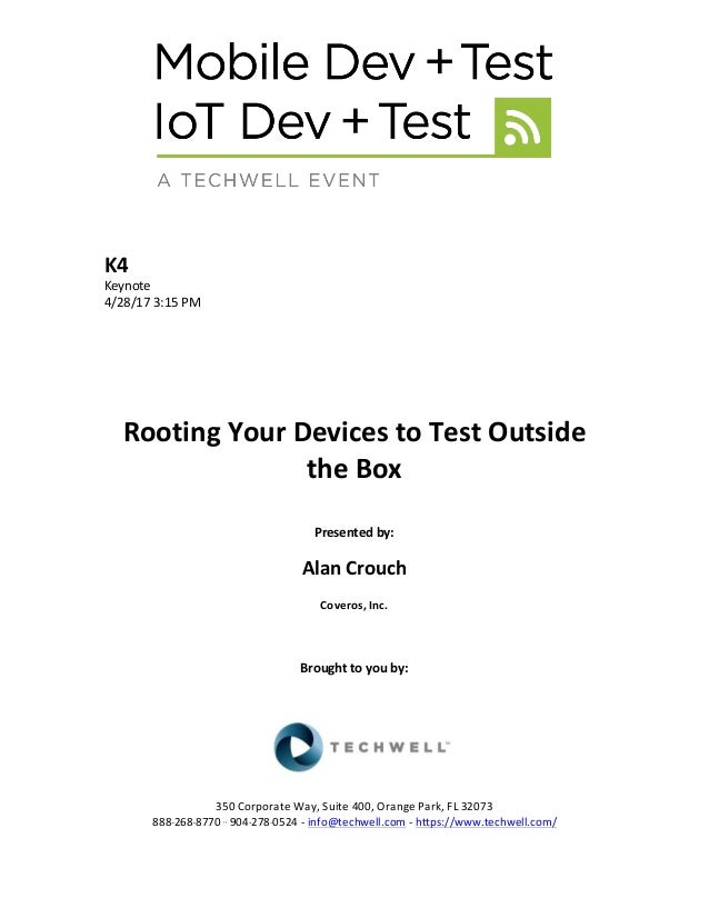 K4	 Keynote	 4/28/17	3:15	PM	 	 	 	 	 	 	 Rooting	Your	Devices	to	Test	Outside	 the	Box	 	 Presented	by:	 	 Alan	Crouch	 C...