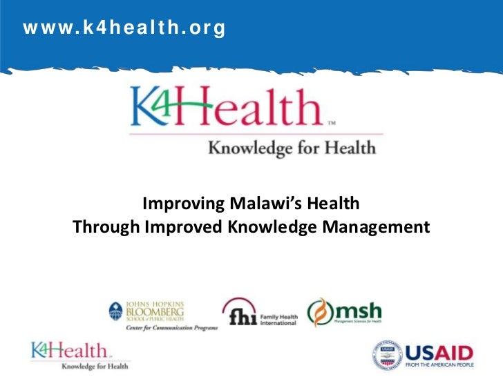 www.k4health.org<br />Improving Malawi's Health Through Improved Knowledge Management<br />