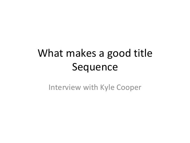 What makes a good title Sequence Interview with Kyle Cooper