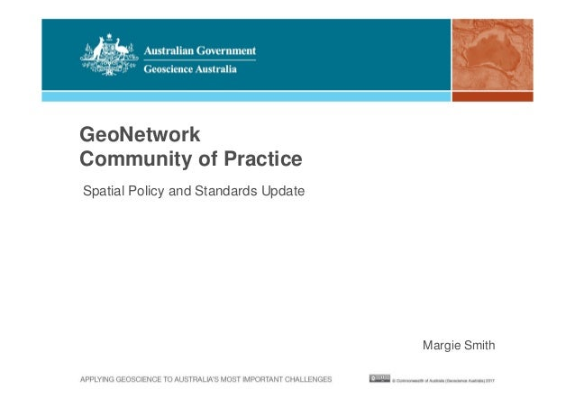 GeoNetwork Community of Practice Spatial Policy and Standards Update Margie Smith