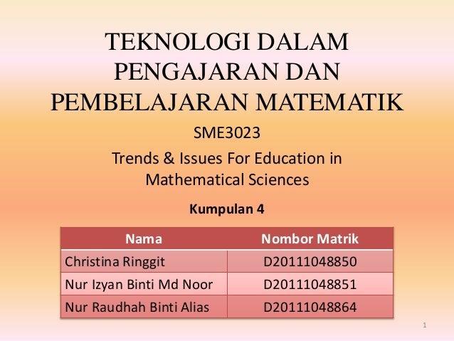 TEKNOLOGI DALAM PENGAJARAN DAN PEMBELAJARAN MATEMATIK SME3023 Trends & Issues For Education in Mathematical Sciences Nama ...