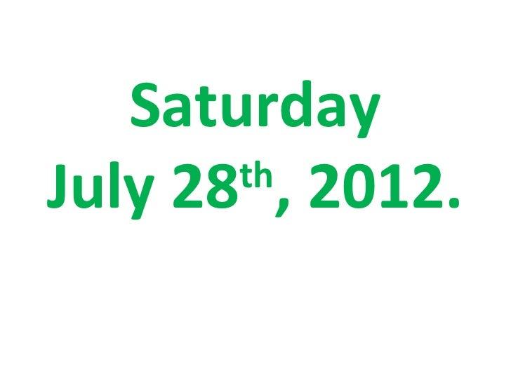 SaturdayJuly 28 , 2012.       th
