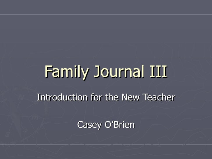 Family Journal III Introduction for the New Teacher Casey O'Brien