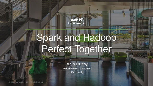 Spark and Hadoop Perfect Together Arun Murthy Hortonworks Co-Founder @acmurthy © Hortonworks Inc. 2011 – 2015. All Rights ...