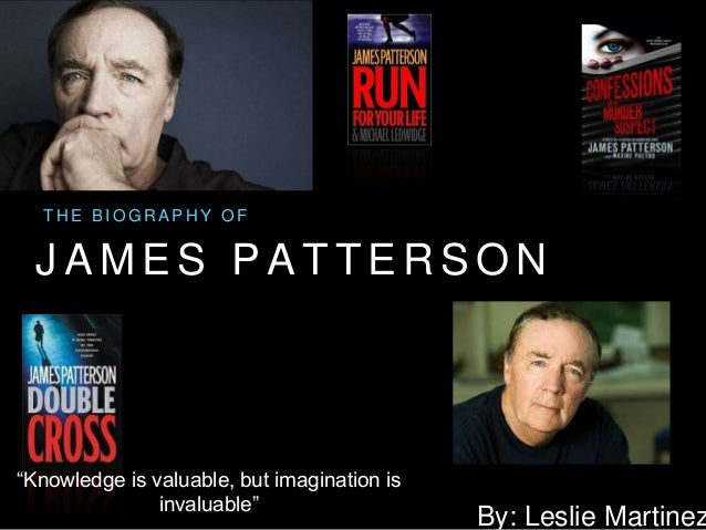 """THE BIOGRAPHY OF  JAMES PAT TERSON  By: Leslie Martinez  """"Knowledge is valuable, but imagination is  invaluable"""""""