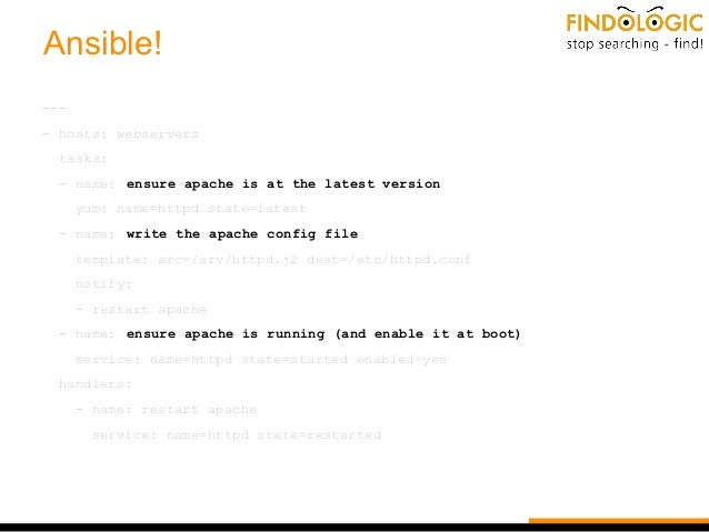 Ansible! --- - hosts: webservers tasks: - name: ensure apache is at the latest version yum: name=httpd state=latest - name...