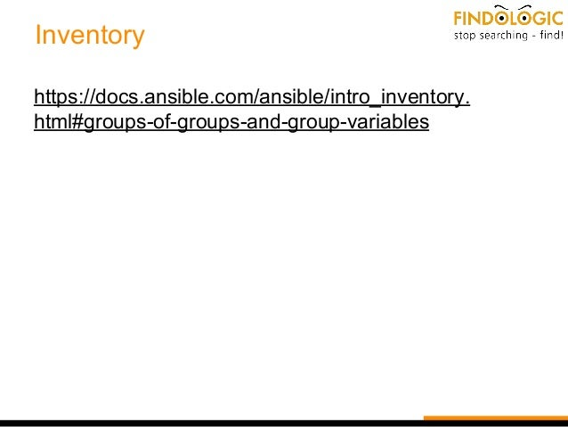 Inventory https://docs.ansible.com/ansible/intro_inventory. html#groups-of-groups-and-group-variables