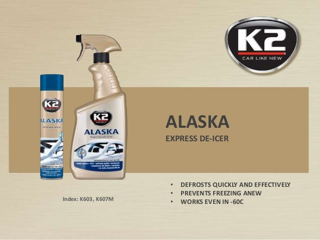 Index: K603, K607M ALASKA EXPRESS DE-ICER • DEFROSTS QUICKLY AND EFFECTIVELY • PREVENTS FREEZING ANEW • WORKS EVEN IN -60C