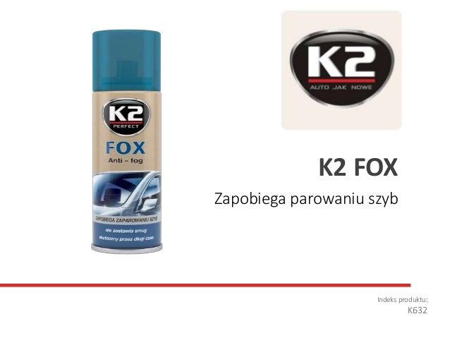 Zapobiega parowaniu szyb Indeks produktu: K632 K2 FOX
