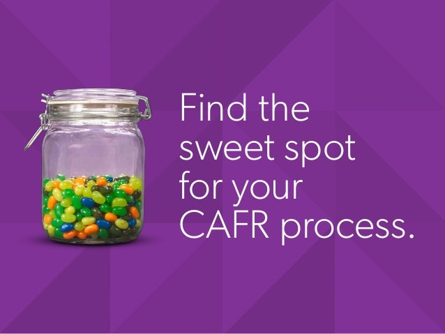 Find the sweet spot for your CAFR process.