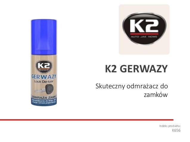 Skuteczny odmrażacz do zamków Indeks produktu: K656 K2 GERWAZY
