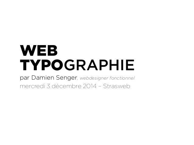 WEB  TYPOGRAPHIE  par Damien Senger, webdesigner fonctionnel  mercredi 3 décembre 2014 – Strasweb