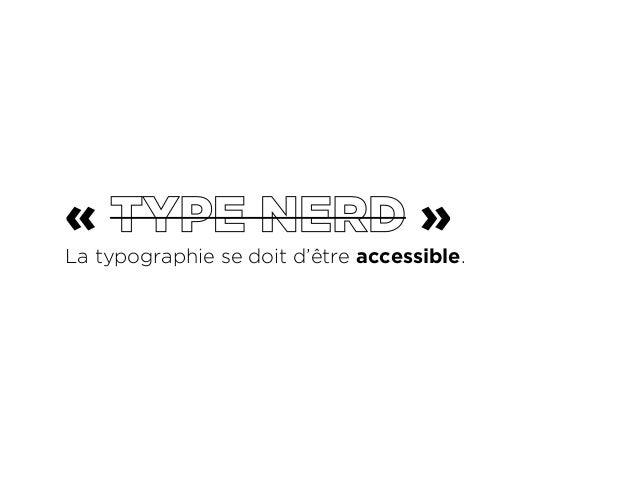 « TYPE NERD »  La typographie se doit d'être accessible.