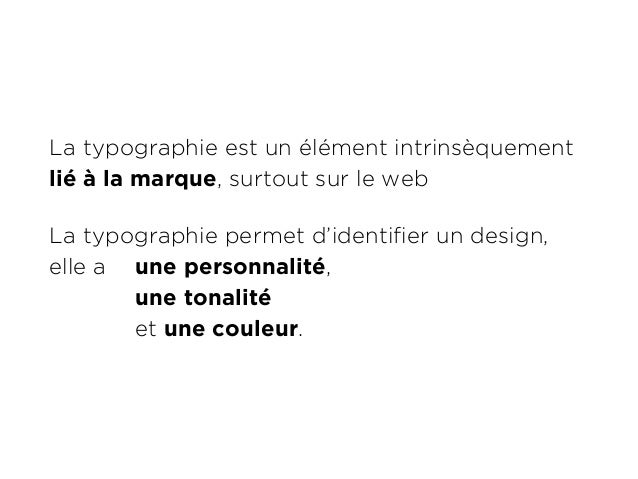 La typographie est un élément intrinsèquement  lié à la marque, surtout sur le web  La typographie permet d'identifier un ...