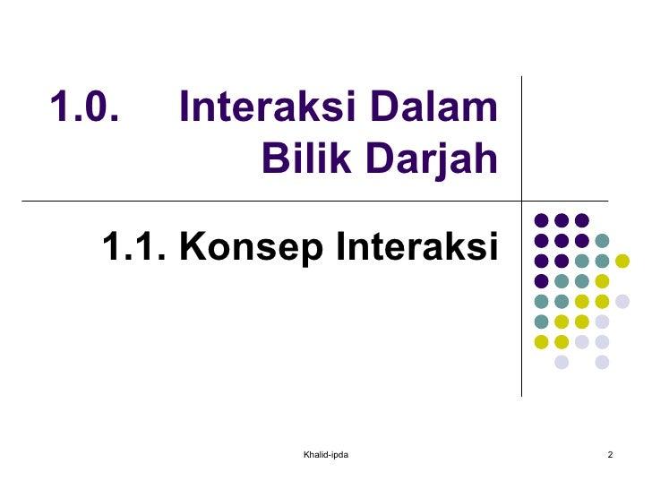1.0. Interaksi Dalam Bilik Darjah 1.1. Konsep Interaksi Khalid-ipda