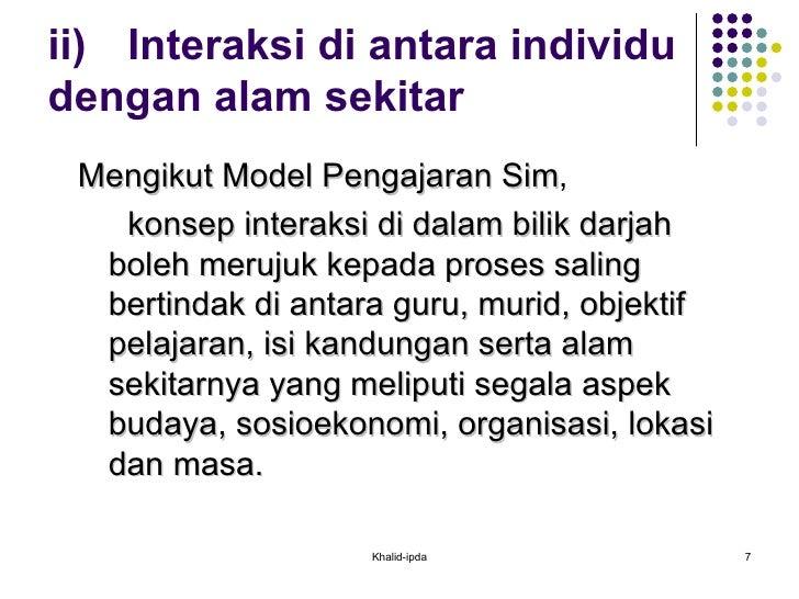 ii)  Interaksi di antara individu dengan alam sekitar <ul><li>Mengikut Model Pengajaran Sim ,  </li></ul><ul><ul><li>konse...