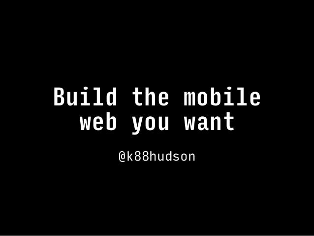Build the mobile web you want @k88hudson