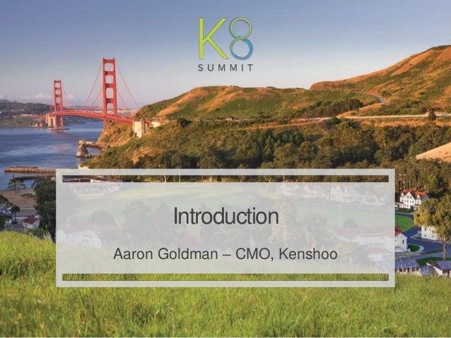 | Kenshoo: Proprietary and Confidential 1 Introduction Aaron Goldman – CMO, Kenshoo