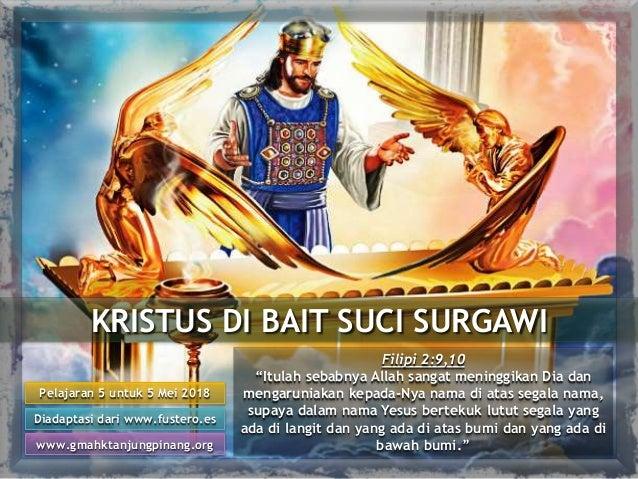 KRISTUS DI BAIT SUCI SURGAWI Pelajaran 5 untuk 5 Mei 2018 Diadaptasi dari www.fustero.es www.gmahktanjungpinang.org Filipi...