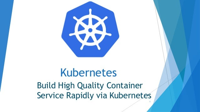 Kubernetes Build High Quality Container Service Rapidly via Kubernetes1