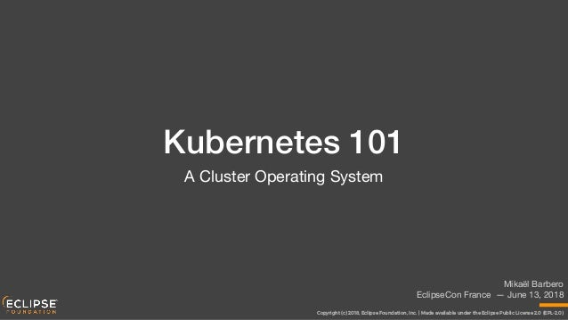 Copyright (c) 2018, Eclipse Foundation, Inc.   Made available under the Eclipse Public License 2.0 (EPL-2.0) Kubernetes 10...