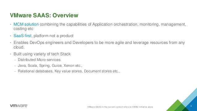 VMware SAAS: Overview • MCM solution combining the capabilities of Application orchestration, monitoring, management, cost...