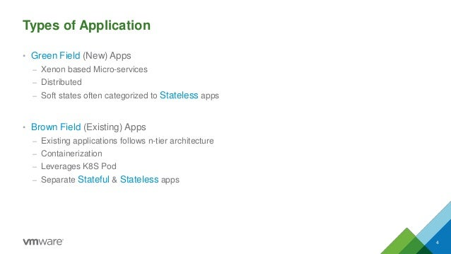 Types of Application • Green Field (New) Apps – Xenon based Micro-services – Distributed – Soft states often categorized t...