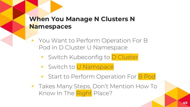 When You Manage N Clusters N Namespaces ◂ ◂ ◂ ◂ ◂ 49