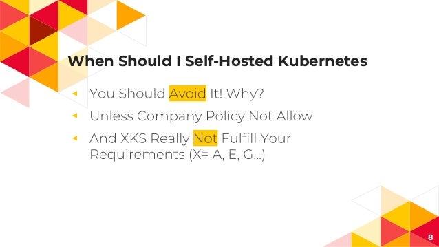 When Should I Self-Hosted Kubernetes ◂ ◂ ◂ 8