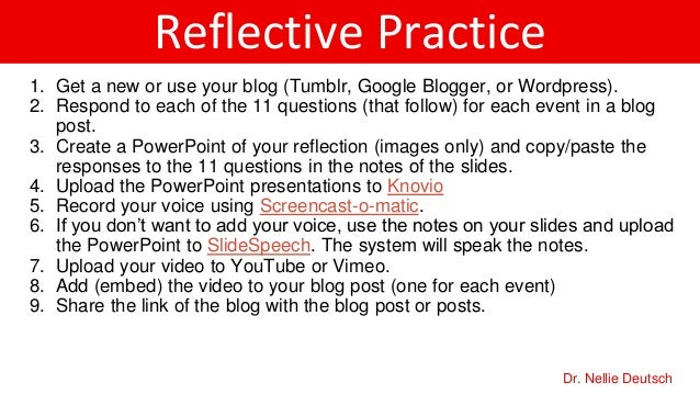Reflective Practice 1. Get a new or use your blog (Tumblr, Google Blogger, or Wordpress). 2. Respond to each of the 11 que...