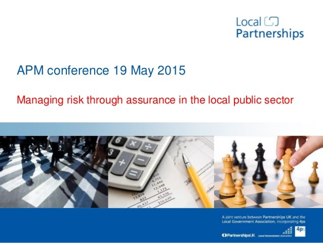 Managing risk through assurance in the local public sector APM conference 19 May 2015